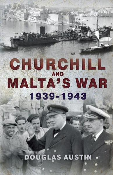Austin, D: Churchill and Malta's War 1939-1943