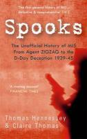 Spooks: The Unofficial History of Mi5 from Agent Zig Zag to the D-Day Deception 1939-45. Thomas Hennessey & Claire Thomas
