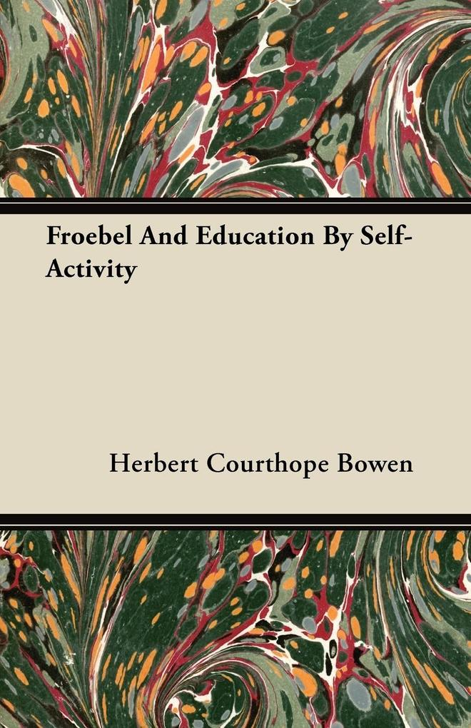 Froebel And Education By Self-Activity als Taschenbuch von Herbert Courthope Bowen - Roberts Press