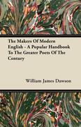 Dawson, William James: The Makers Of Modern English - A Popular Handbook To The Greater Poets Of The Century