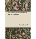Fur-Bearing Animals In Nature And In Commerce - Henry Poland