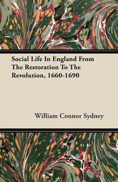 Social Life in England from the Restoration to the Revolution, 1660-1690 - Sydney, William Connor