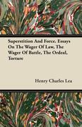 Lea, Henry Charles: Superstition And Force. Essays On The Wager Of Law, The Wager Of Battle, The Ordeal, Torture