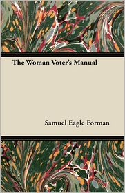 The Woman Voter's Manual - Samuel Eagle Forman