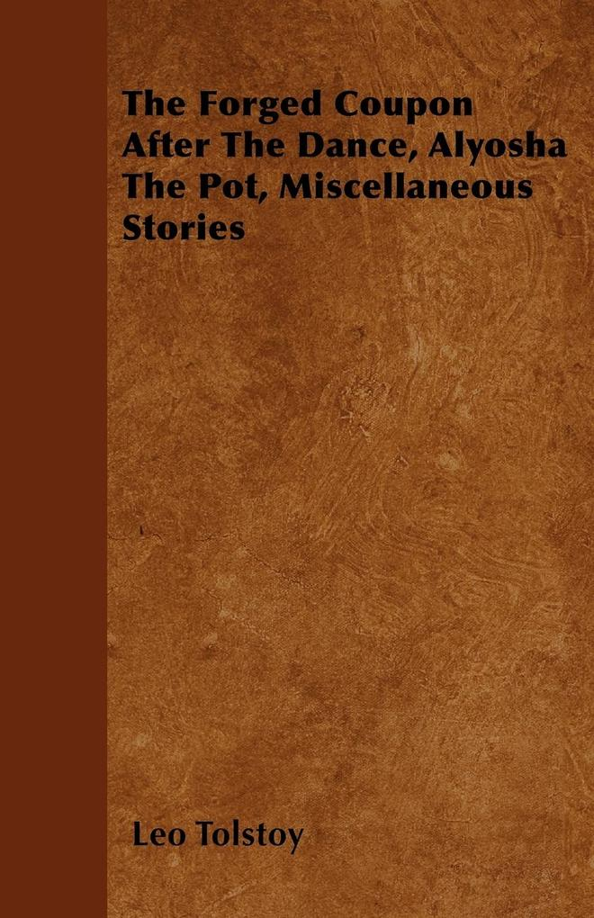 The Forged Coupon After The Dance, Alyosha The Pot, Miscellaneous Stories als Taschenbuch von Leo Tolstoy