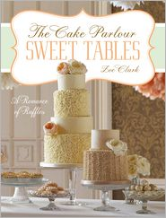 Sweet Tables - A Romance of Ruffles: A collection of sensuous desserts from Zoe Clark's The Cake Parlour Sweet Tables (PagePerfect NOOK Book) - Zoe Clark