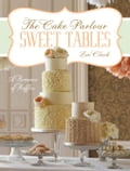 Sweet Tables - A Romance of Ruffles: A Collection of Sensuous Desserts from Zoe Clark's the Cake Parlour Sweet Tables - Clark, Zoe