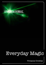 Everyday Magic: Discover your natural powers of intuition - Vivianne Crowley