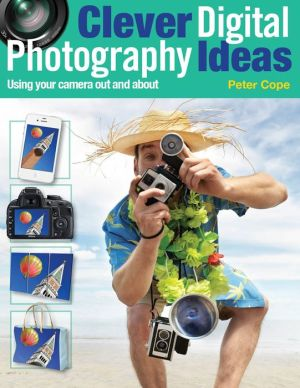 Clever Digital Photography Ideas: Using Your Camera Out and About - Peter Cope