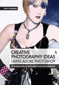 Creative Photography Ideas using Adobe Photoshop - Creative use of filters and further image manipulation - Tony Worobiec