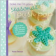 Seasonal Push Pop Cakes: More than 10 push pop cake designs for seasonal celebrations (PagePerfect NOOK Book) - Katie Deacon
