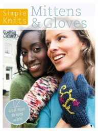 Simple Knits - Mittens & Gloves: 12 Great Ways to Keep Warm - Clare Crompton