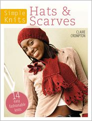 Simple Knits - Hats & Scarves: 14 Easy Fashionable Knits - Clare Crompton