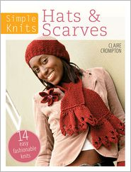 Simple Knits - Hats & Scarves: 14 Easy Fashionable Knits (PagePerfect NOOK Book) - Clare Crompton