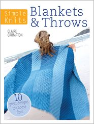 Simple Knits - Blankets & Throws: 10 Great Designs to Choose From (PagePerfect NOOK Book) - Clare Crompton
