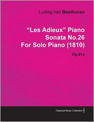 """""""Les Adieux"""" Piano Sonata No.26 by Ludwig Van Beethoven for Solo Piano (1810) Op.81a"""