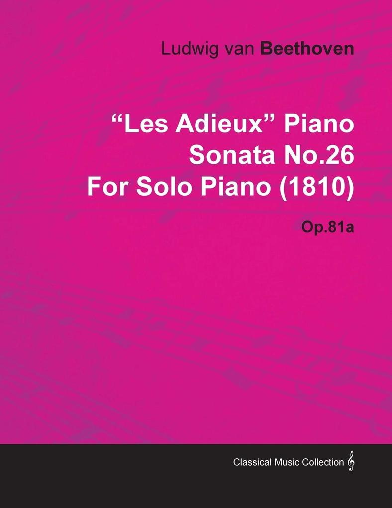Les Adieux Piano Sonata No.26 by Ludwig Van Beethoven for Solo Piano (1810) Op.81a als Taschenbuch von Ludwig Van Beethoven