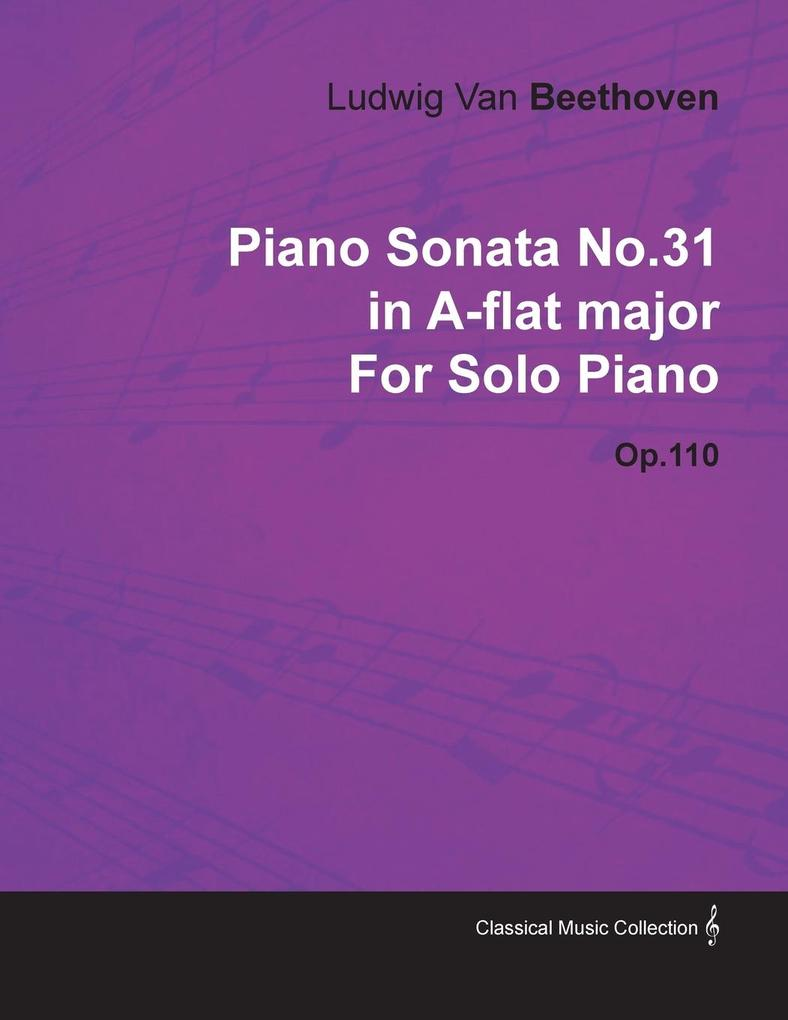 Piano Sonata No.31 in A-Flat Major by Ludwig Van Beethoven for Solo Piano (1821) Op.110 als Buch von Ludwig Van Beethoven - Munshi Press