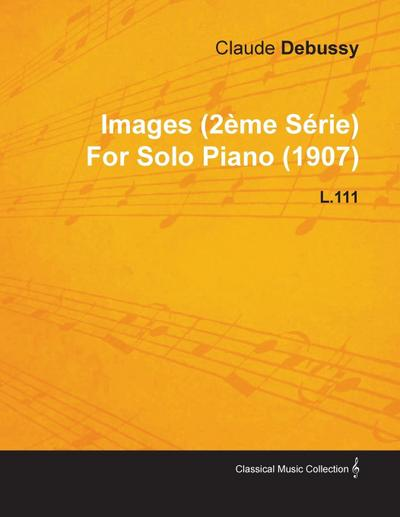 Images (2 Me S Rie) by Claude Debussy for Solo Piano (1907) L.111 - Claude Debussy