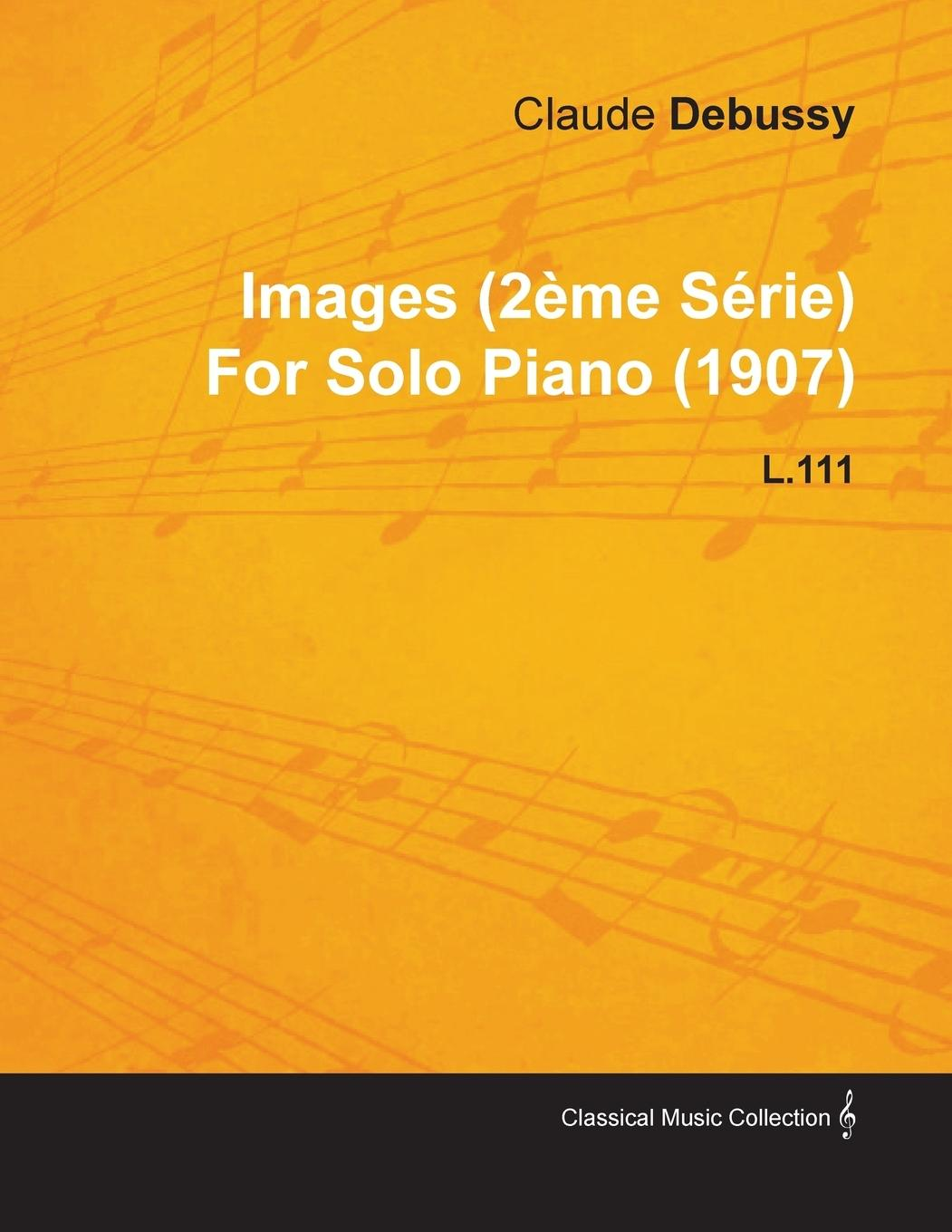 Images (2 Me S Rie) by Claude Debussy for Solo Piano (1907) L.111 - Debussy, Claude