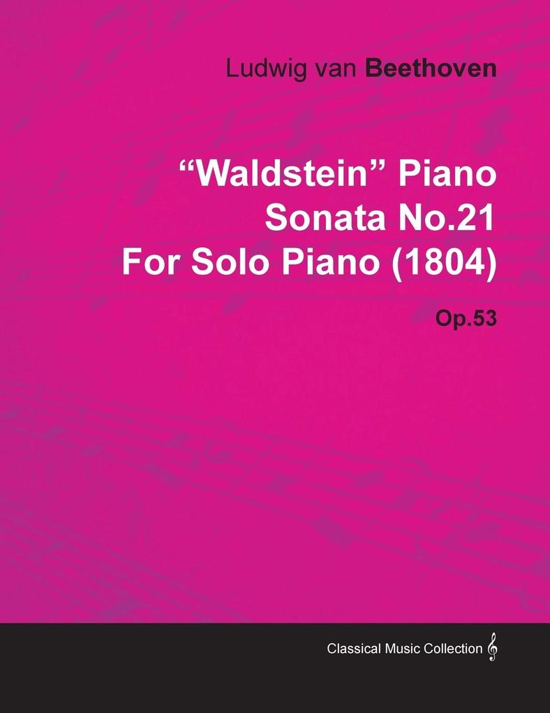 Waldstein Piano Sonata No.21 by Ludwig Van Beethoven for Solo Piano (1804) Op.53 als Buch von Ludwig Van Beethoven - Quasten Press