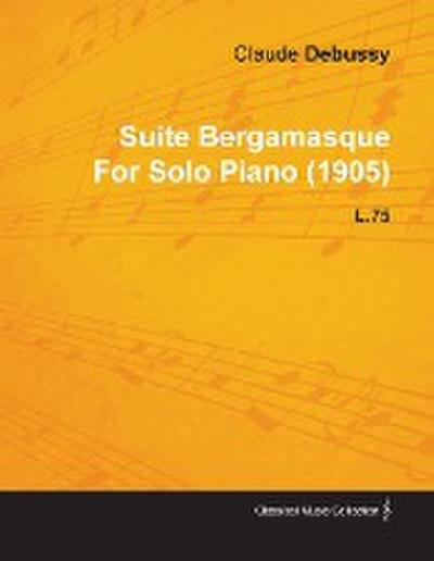 Suite Bergamasque by Claude Debussy for Solo Piano (1905) L.75 - Claude Debussy