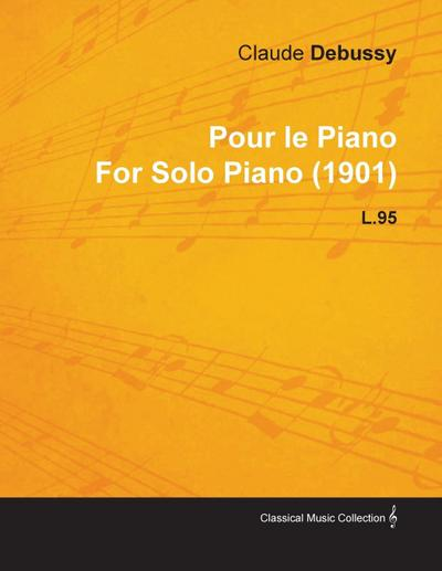 Pour Le Piano by Claude Debussy for Solo Piano (1901) L.95 - Claude Debussy