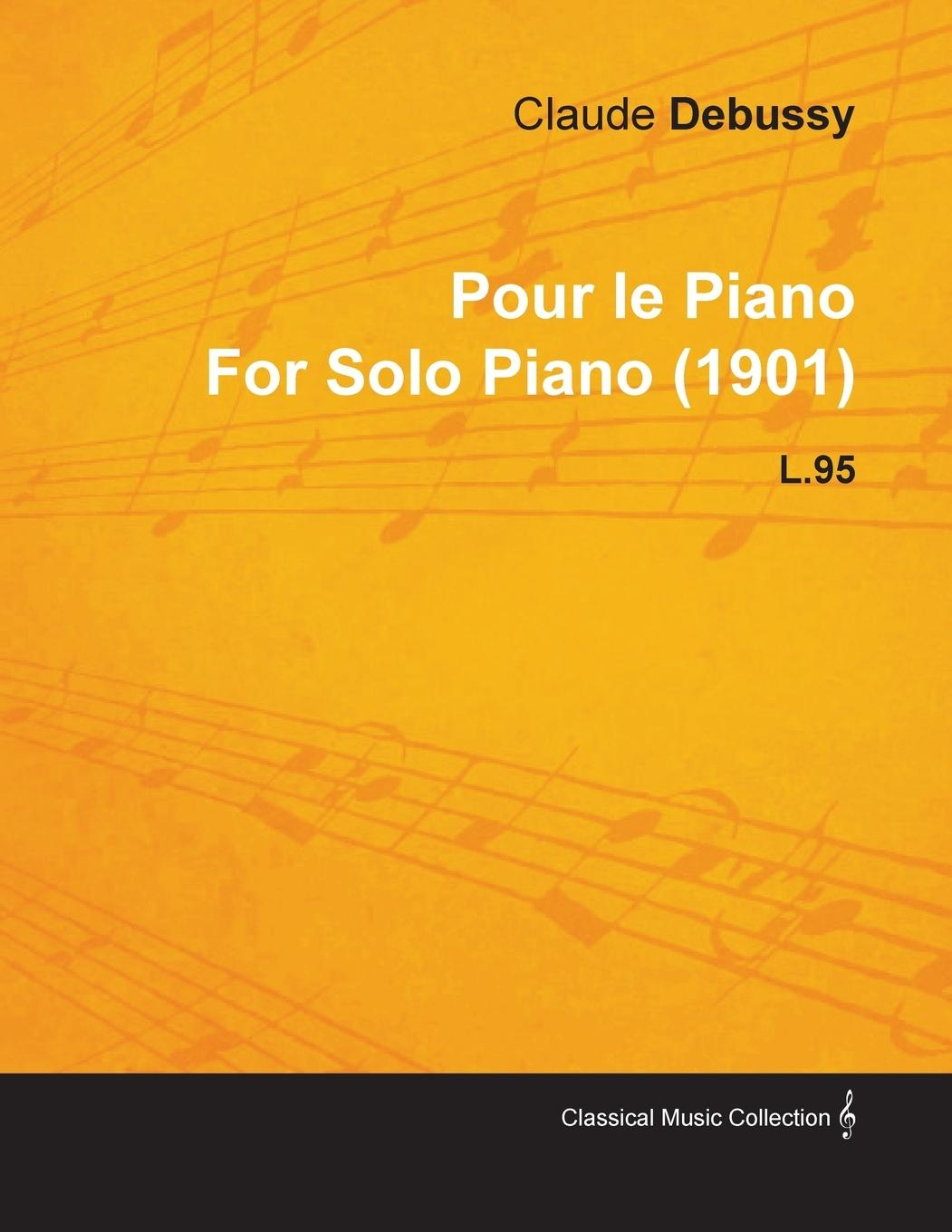 Pour Le Piano by Claude Debussy for Solo Piano (1901) L.95 - Debussy, Claude