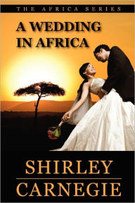 A Wedding in Africa Shirley Carnegie Author