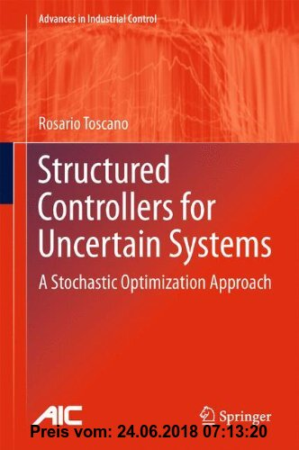 Gebr. - Structured Controllers for Uncertain Systems: A Stochastic Optimization Approach (Advances in Industrial Control)