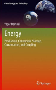 Energy: Production, Conversion, Storage, Conservation, and Coupling - Yasar Demirel