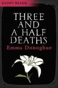 Three and a Half Deaths - Emma Donoghue