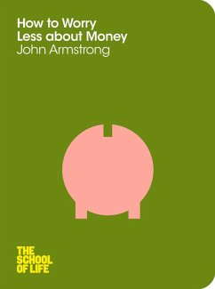 How to Worry Less About Money (eBook, ePUB) - Armstrong, John; School Of Life, The