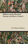 Darton, F. J. Harvey: William and the Werewolf (Fantasy and Horror Classics)