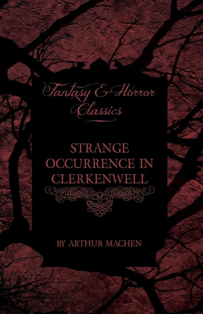 Strange Occurrence in Clerkenwell (Fantasy and Horror Classics) als Taschenbuch von Arthur Machen - Fantasy and Horror Classics