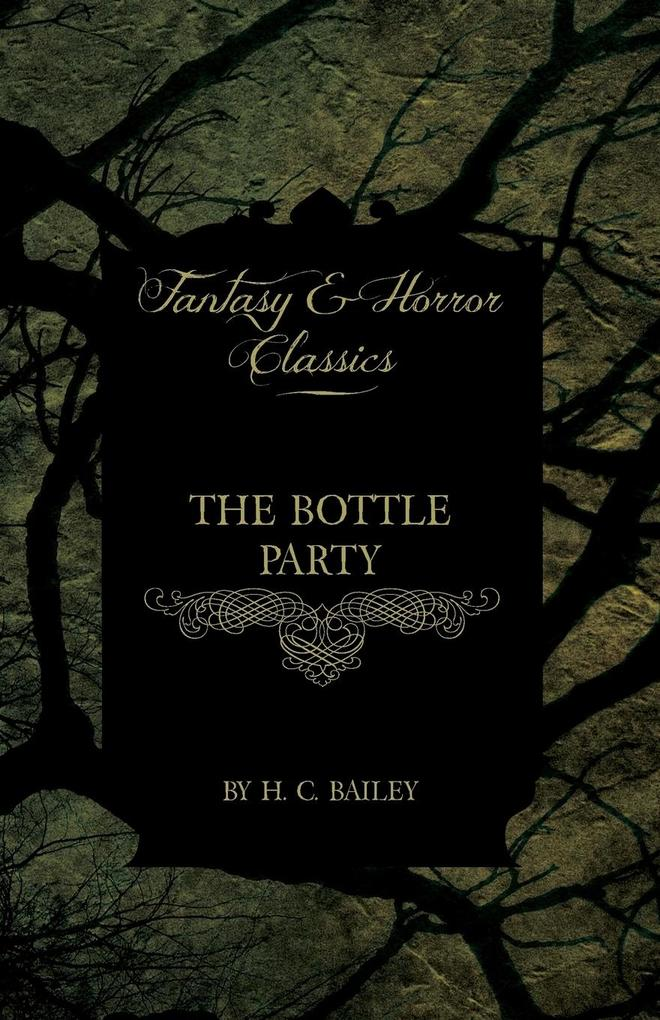 The Bottle Party (Fantasy and Horror Classics) als Buch von H. C. Bailey - Fantasy and Horror Classics