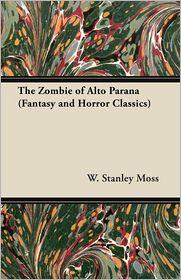 The Zombie Of Alto Parana (Fantasy And Horror Classics) - W. Stanley Moss
