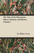 Scott, Walter: The Tale of the Mysterious Mirror (Fantasy and Horror Classics)