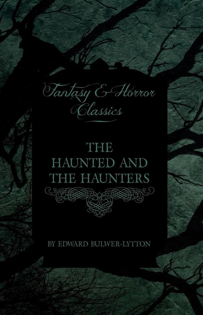The Haunted and the Haunters (Fantasy and Horror Classics) als Buch von Edward Bulwer Lytton Lytton - Edward Bulwer Lytton Lytton