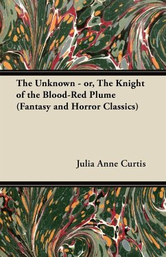 The Unknown - Or, the Knight of the Blood-Red Plume (Fantasy and Horror Classics) - Curtis, Julia Anne