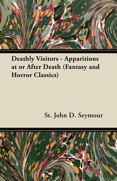Deathly Visitors - Apparitions at or After Death (Fantasy and Horror Classics) - Seymour, St John D.