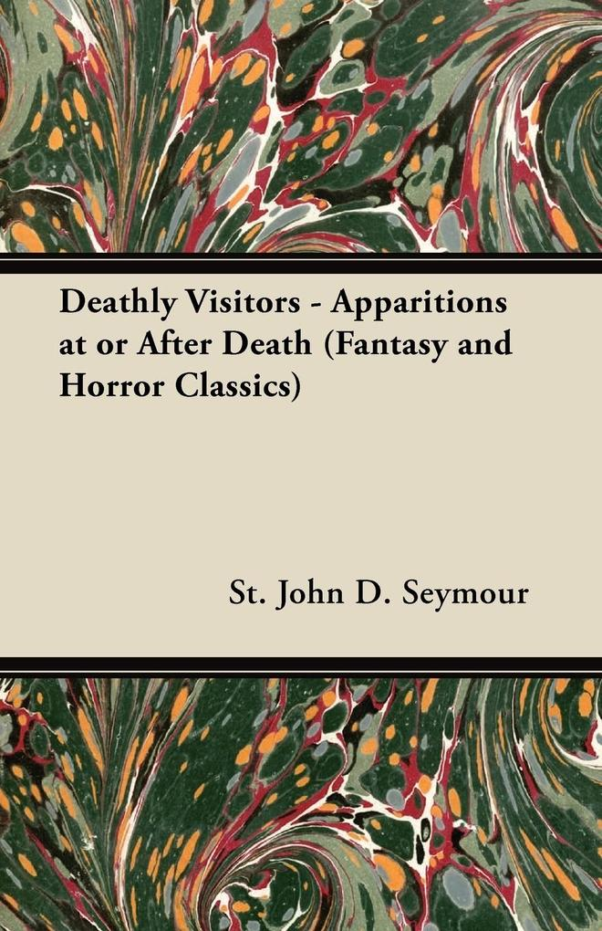 Deathly Visitors - Apparitions at or After Death (Fantasy and Horror Classics) als Taschenbuch von St John D. Seymour