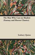 Quinn, Seabury: The Man Who Cast No Shadow (Fantasy and Horror Classics)