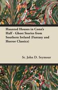 Seymour, St John D.: Haunted Houses in Conn´s Half - Ghost Stories from Southern Ireland (Fantasy and Horror Classics)