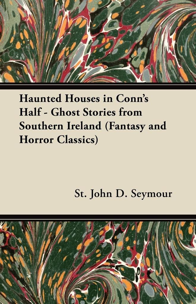 Haunted Houses in Conn´s Half - Ghost Stories from Southern Ireland (Fantasy and Horror Classics) als Taschenbuch von St John D. Seymour