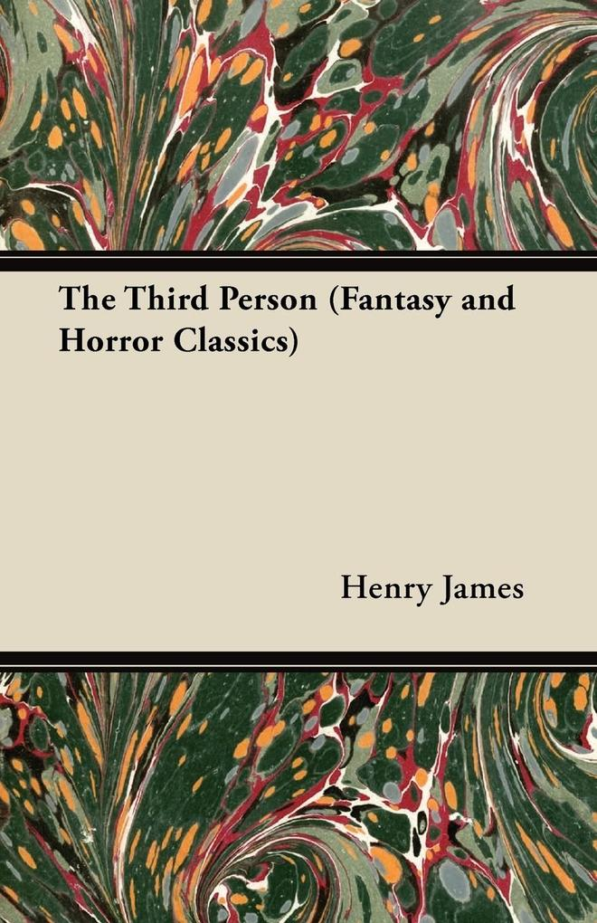 The Third Person (Fantasy and Horror Classics) als Taschenbuch von Henry James - Fantasy and Horror Classics
