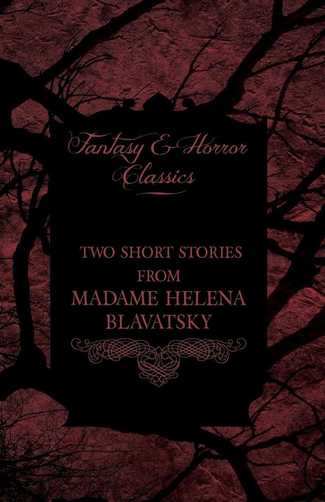 Madame Helena Blavatsky - Two Short Stories by One of the Greats of Occult Writing (Fantasy and Horror Classics) als Taschenbuch von Helena Blavatsky