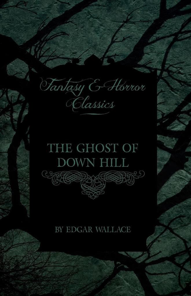 The Ghost of Down Hill (Fantasy and Horror Classics) als Taschenbuch von Edgar Wallace