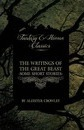 The Writings of the Great Beast - Some Short Stories by Aleister Crowley (Fantasy and Horror Classics) - Aleister Crowley