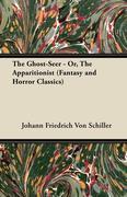 Schiller, Johann Friedrich von: The Ghost-Seer - Or, the Apparitionist (Fantasy and Horror Classics)